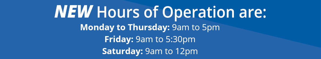 Due to COVID-19 - Starting Monday, April 20 Our New Hours of Operation will be Monday-Friday 9:30am to 4:30pm and Saturday 9:00am to 12:00pm.